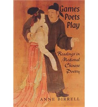 Games Poets Play: Reading in Medieval Chinese Poetry (Signed Edition)