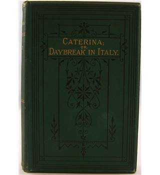 Caterina; or, Daybreak in Italy