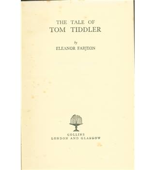 The Tale of Tom Tiddler by Eleanor Farjeon. 1946 reprint.