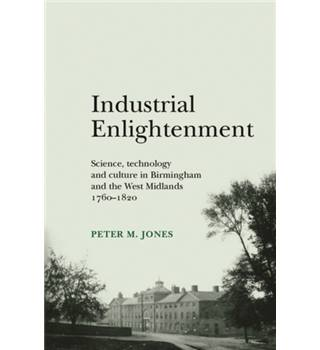 Industrial enlightenment: Science technology and culture in Birmingham and the west Midlands 1760-1820
