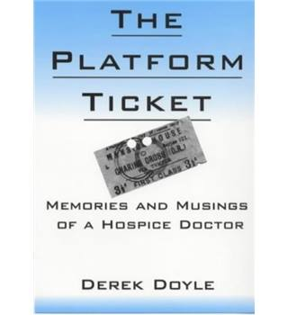 The platform ticket: Memories and Musings of a Hospice Doctor