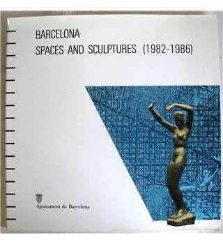 Barcelona: Spaces and Sculptures (1882-1986)