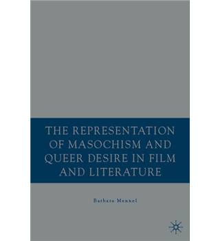 The representation of masochism and queer desire in film and literature --