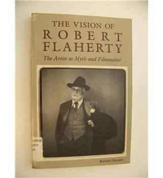 The Vision of Robert Flaherty : The Artist as Myth and Filmmaker