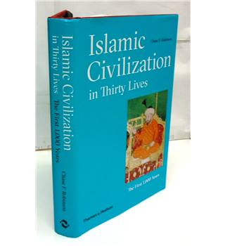 ISLAMIC CIVILIZATION in Thirty Lives.  The First 1000 Years by  Chase F. Robinson