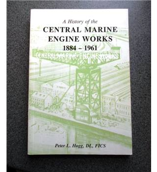 A History of the Central Marine Engine Works 1884-1961
