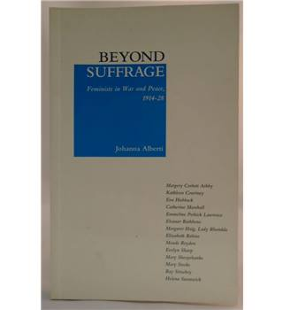 Beyond Suffrage: Feminists In War And Peace 1914-28