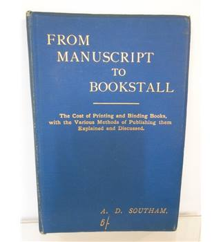 From Manuscript To Bookstall -  Arthur Dudley Southam - 1894 - Hardback Book