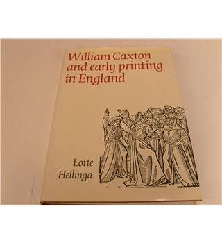 William Caxton And Early Printing In England by Lotte Hellinga 1st Edn 2010 The British Library illustrated in colour and b&w