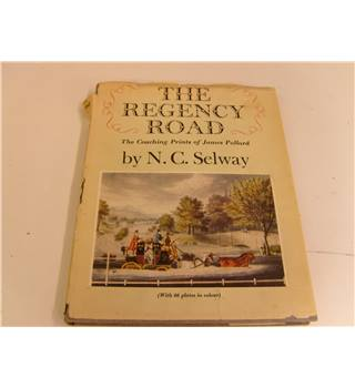 The Regency Road the coaching prints of James Pollard by N C Selway publ Faber & Faber London 1957