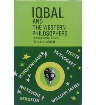 Iqbal and the Western Philosophers (A Comparative Study)