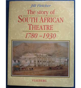 The Story of South African Theatre 1790-1930