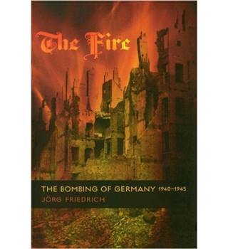 The Fire: The Bombing of Germany 1940-1945