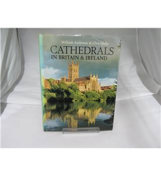 Cathedrals In Britain and Ireland By William Anderson and Clive Hicks
