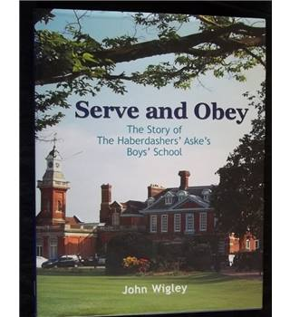 Serve and Obey - The Story of Haberdashers' Aske's Boys' School
