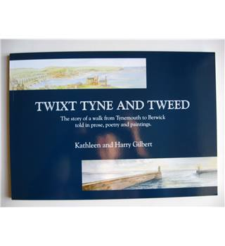 Twixt Tyne and Tweed : The story of a walk from Tynemouth to Berwick told in prose, poetry and paintings.