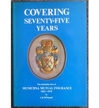 Covering seventy-five years: the continuing story of Municipal Mutual Insurance 1903-1978