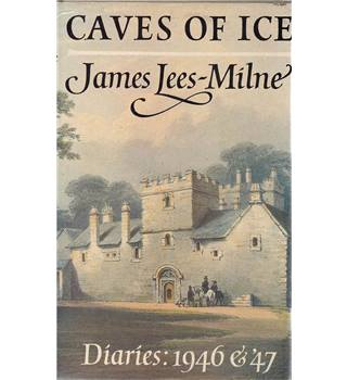 Caves of Ice - Diaries 1946 & '47 - James Lees-Milne - 1st Edition