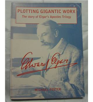 Plotting Gigantic Worx: The Story of Elgar's Apostles Trilogy