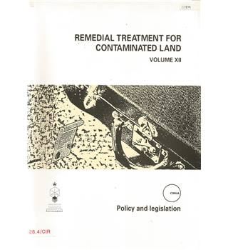 Remedial Treatment for Contaminated Land Vol XII: Policy and Legislation