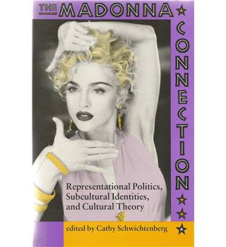 The Madonna Connection: Representational Politics, Subcultural Identities, and Cultural Theory