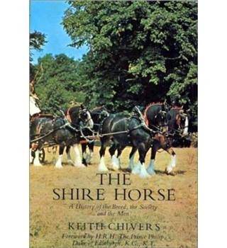 The shire horse - a history of the breed, the society and the men