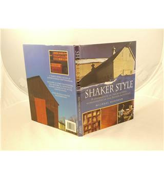 Shaker Style a celebration of the beautiful workmanship of the shaker movement by Michael Horsham publ Chancellor Press 2000