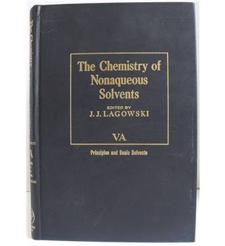 The Chemistry of Nonaqueous Solvents Volume VA: Principles and Basic Solvents