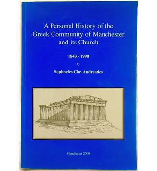 A Personal history Of The Greek Community Of Manchester And Its Church, 1843-1990