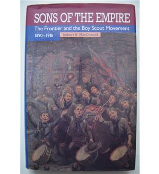Sons of the Empire - The Frontier and the Boy Scout Movement 1890-1918