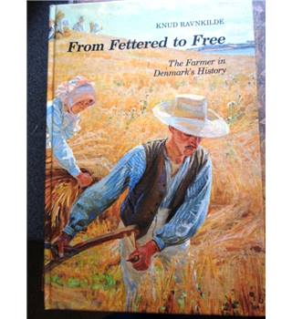 From Fettered to Free. The Farmer in Denmark's History. Signed by the Author
