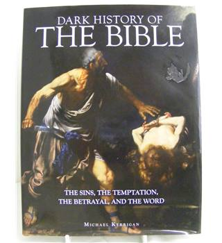 Dark History of the Bible, The Sins, The Temptation, The Betrayal, And the Word. Kerrigan, M.