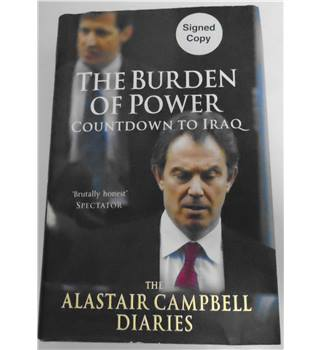 The Alastair Campbell Diaries : The Burden of Power, Countdown to Iraq - Signed First Edition