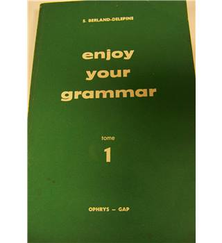 S.Berland-Delepine, Enjoy your grammar tome 1 Ophrys-Gap