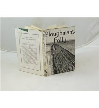 Ploughman's Folly By Edward Faulkner. Published By Michael Joseph 1946 1st Edition attractively illus unclipped D/J
