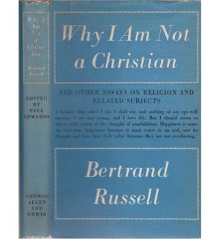 Why I am not a Christian - and other Essays on Religion and Related Subjects