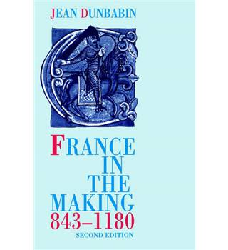 France in the making, 843-1180 by Jean Dunbabin