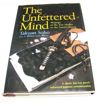 The unfettered mind - writings of the Zen Master to the Sword Master