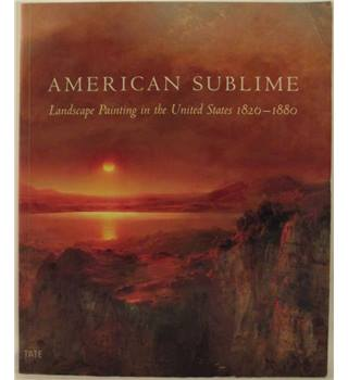American Sublime: Landspcape Painting In The United States 1820-1880