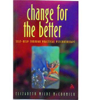 Change For The Better: Self-Help Through Practical Psychology