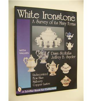 White ironstone : A survey of its Many Forms