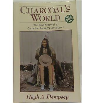 Charcoal's World - The True Story of a Canadian Indian's Last Stand