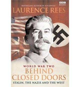 World War II Behind Closed Doors : Stalin, the Nazis and the West - Rees, Laurence - Hardback