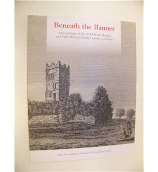Beneath the Banner : The archaeology of the M18 Ennis Bypass and N85 Relief Road, County Clare