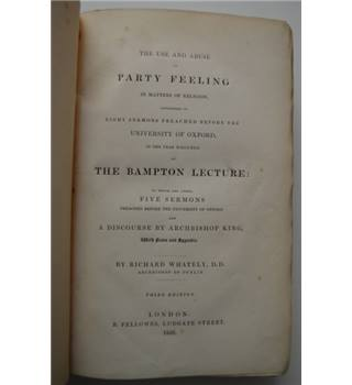 The Use and Abuse of Party Feeling in Matters of Religion - Richard Whately - 1833