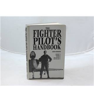 The Fighter Pilot's Handbook By John Roberts Pub Arms And Armour. 1992