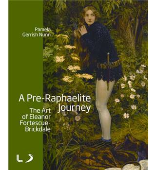 A Pre-Raphaelite Journey. The Art of Eleanor Fortescue-Brickdale.