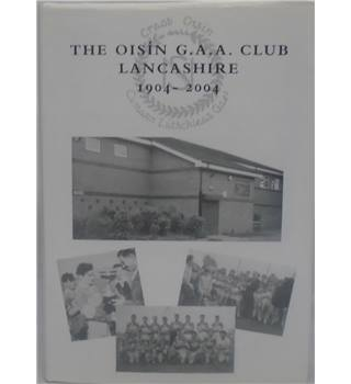 The Story Of The Oisín G. A. A. Club Lancashire 1904-2004