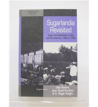 Sugarlandia Revisited: Sugar and Colonialism In Asia and the Americas, 1800 to 1940
