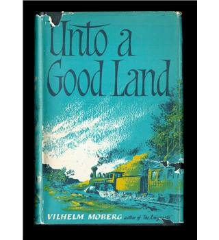 Unto A Good Land by Vilhelm Moberg - Author of the Emigrants [1ST Edition]